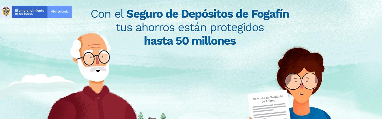 Con el Seguro de Depósitos de Fogafín tus ahorros están protegidos hasta $50 millones